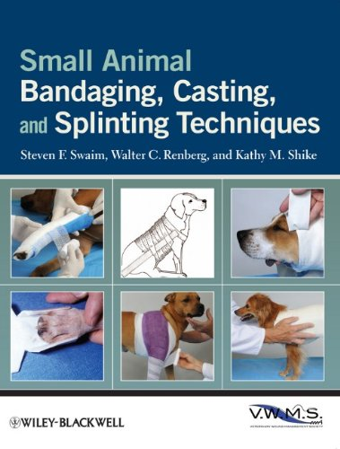 Small Animal Bandaging, Casting, and Splinting Techniques by Kathy M. Shike , Steven F. Swaim , Walter C. Renberg, Wiley-Blackwell
