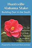 img - for Huntsville Alabama Stake: Building Zion in the South book / textbook / text book