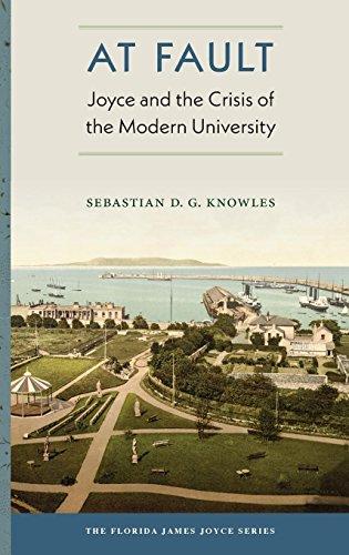 At Fault: Joyce and the Crisis of the Modern University (The Florida James Joyce Series)
