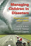 Managing Children in Disasters, Jane A. Bullock and George Haddow, 143983766X