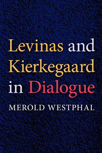 Levinas and Kierkegaard in Dialogue (Indiana Series in the Philosophy of Religion)