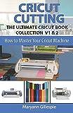 Cricut Cutting: The Ultimate Cricut Book Collection V1 & 2
