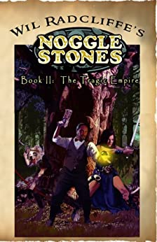 Noggle Stones Book II:  The Tragic Empire by [Radcliffe, Wil]