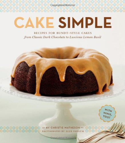 (Cake Simple: Recipes for Bundt-Style Cakes from Classic Dark Chocolate to Luscious)