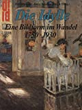 Die Idylle. Eine Bildform im Wandel. 1750 - 1930. Zwischen Hoffnung und Wirklichkeit