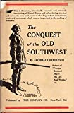 img - for The conquest of the old Southwest; the romantic story of the early pioneers into Virginia, the Carolinas, Tennessee, and Kentucky, 1740-1790 1920 [Hardcover] book / textbook / text book