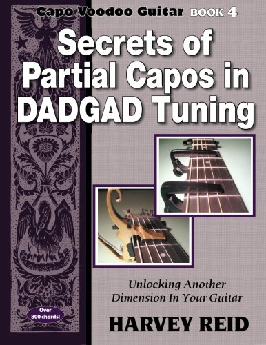 (Secrets of Partial Capos In DADGAD Tuning: Unlocking Another Dimension In Your Guitar (Capo Voodoo Guitar) (Volume 4))