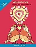 #6: Valentine Animals ~ Valentine's Day Coloring Book for Kids: Cute Animals, Unicorns, Horse, Cat, Dog, Butterfly, Valentine coloring book, Large Print ... Girls (Children's coloring books) (Volume 15)