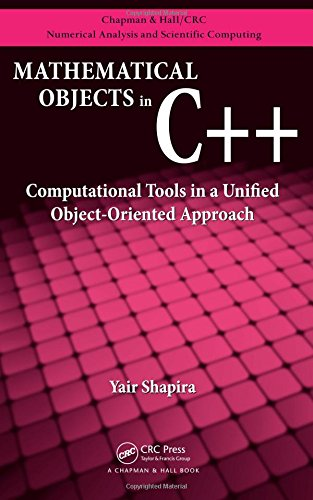 Mathematical Objects in C++: Computational Tools in A Unified Object-Oriented Approach (Chapman & Hall/CRC Numerical Analysis and Scientific Computing Series)