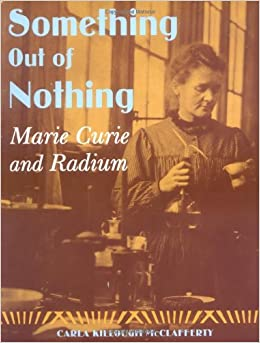 Something Out Of Nothing: Marie Curie And Radium Descargar PDF