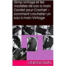 Gimp vintage et les modèles de sac à main Cordet pour Crochet ~ comment crocheter un sac à main Vintage (French Edition)