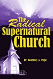 The Radical Supernatural Church, Courtney Pope, 1425975062