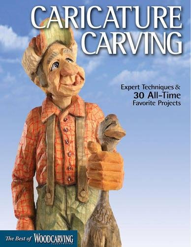 Caricature Carving (Best of WCI): Expert Techniques and 30 All-Time Favorite Projects (Best of Woodcarving Illustrated) by Fox Chapel Publishing