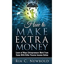 How to Make Extra Money (Book 2): Learn of Ways Entrepreneurs Work From Home With Killer Passive Income Online