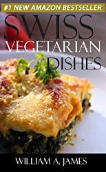 Top 30 Swiss Vegetarian Recipes in Just And Only 3 Steps (World Most-Popular Vegetarian Recipes Book 5) (English Edition)