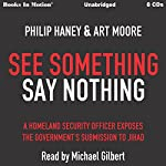 See Something Say Nothing: A Homeland Security Officer Exposes the Government's Submission to Jihad | Philip Haney,Art Moore