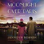 Moonlight over Paris: A Novel | Jennifer Robson