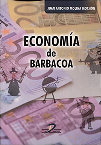 ECONOM�A DE BARBACOA: Juan Antonio Molina M: 9788490520871: Amazon.com: Books