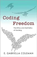 Coding Freedom: The Ethics and Aesthetics of Hacking Front Cover