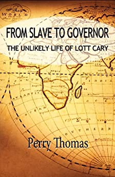 From Slave to Governor: the Unlikely Life of Lott Cary by [Thomas, Perry]
