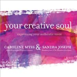 Your Creative Soul: Expressing Your Authentic Voice | Caroline Myss,Sandra Joseph