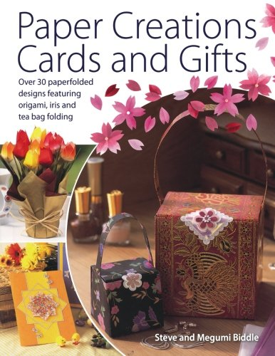 Paper Creations, Cards and Gifts: Over 30 Paperfolded Designs Featuring Origami, Iris and Teabag Folding