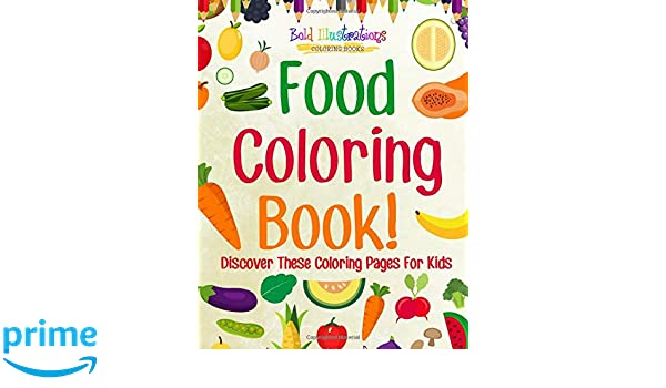 Food Coloring Book! Discover These Coloring Pages For Kids: Bold ...