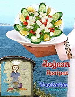 Aegean Recipes, Vegetarian Dishes by [Roy, Nur]