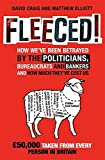 Fleeced!: How we've been betrayed by the politicians, bureaucrats and bankers - and how much they've cost us