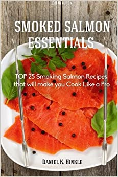 Book Smoker Recipes: TOP 25 Smoking Salmon Recipes that will make you Cook Like a Pro: Volume 7 (DH Kitchen Smoker Recipes)
