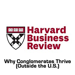 Why Conglomerates Thrive (Outside the U. S.) (Harvard Business Review)