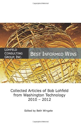 Best Informed Wins - Collected Articles of Bob Lohfeld from Washington Technolog