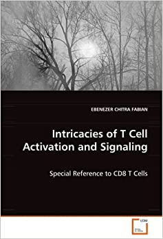 Book Intricacies of T Cell Activation and Signaling by EBENEZER CHITRA FABIAN (2008-10-06)