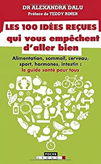 Les 100 idées reçues qui vous empêchent d'aller bien : alimentation, sommeil, cerveau, sport, hormones, intestin, cerveau et génétique