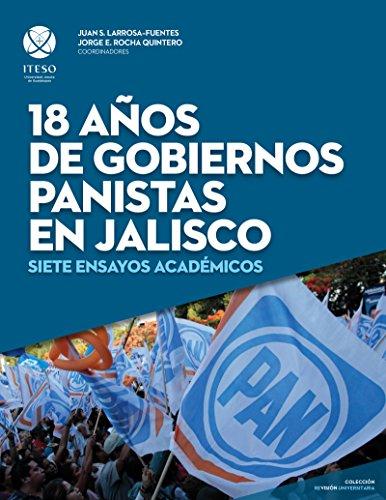 18 años de gobiernos panistas en Jalisco: Siete ensayos académicos (ReVisión Universitaria) (Spanish Edition)