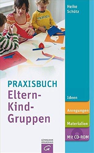 Praxisbuch Eltern-Kind-Gruppen: Ideen, Anregungen, Materialien.