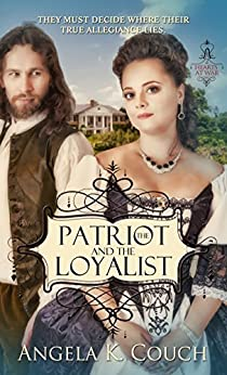 Patriot and the Loyalist (Hearts at War) by [Couch, Angela K.]