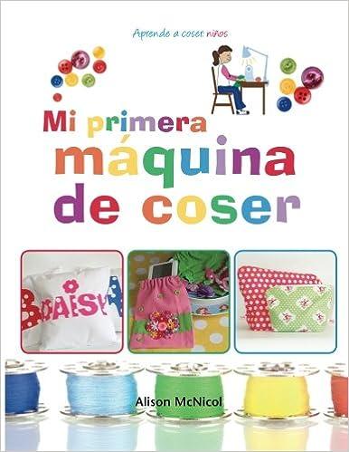 Mi primera máquina de coser - Aprende a coser: niños: Amazon.es: Alison McNicol: Libros