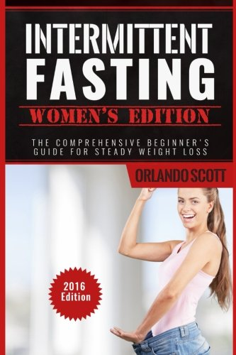 Read Online Intermittent Fasting: Intermittent Fasting Womens Edition: The Comprehensive Beginner's Guide For Steady Weight Loss pdf