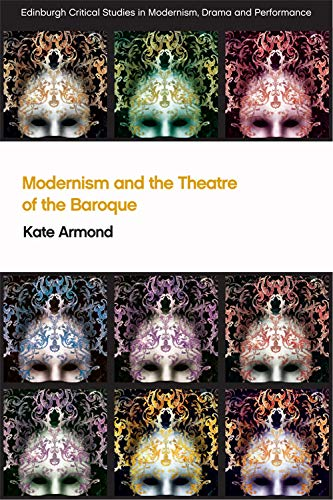 Modernism and the Theatre of the Baroque Kate Armond