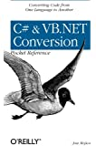 C# & VB.NET Conversion Pocket Reference: Converting Code from One Language to Another