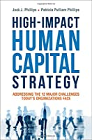High-Impact Human Capital Strategy: Addressing the 12 Major Challenges Today's Organizations Face Front Cover