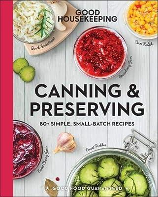 Good Housekeeping Canning   Preserving  80+ Simple, Small-Batch Recipes ( Good Food Guaranteed)  Good Housekeeping, Susan Westmoreland   9781618372338  ... ffcb032848