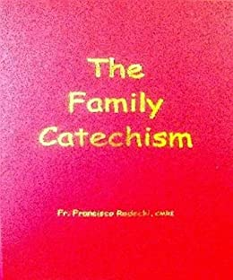 The Family Catechism by [Radecki, Fr. Francisco ]