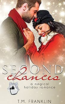 Second Chances: A Magical Holiday Romance by [Franklin, T.M.]