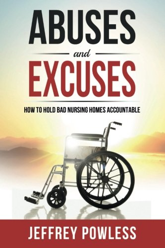 Abuses and Excuses: How To Hold Bad Nursing Homes Accountable (Best Care Nursing Home)