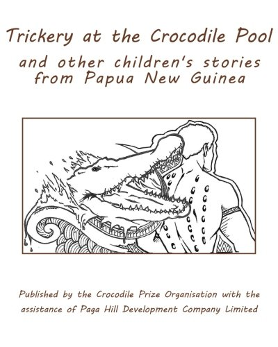 Trickery at the Crocodile Pool and other children's stories from Papua New Guinea: Published by the Crocodile Prize Organisation with the assistance of Paga Hill Development Company