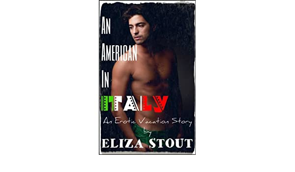 An American In Italy An Erotic Vacation Story Kindle Edition By Eliza Stout Literature Fiction Kindle Ebooks Amazon Com