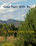 Come Paint with Me, Richard Owen Nelson, 1440422567
