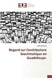 Regard sur larchitecture bioclimatique en Guadeloupe. (French Edition)